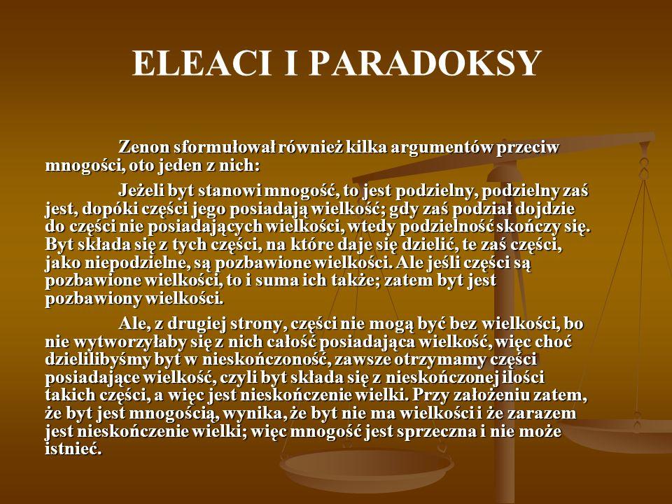 ELEACI I PARADOKSY Zenon sformułował również kilka argumentów przeciw mnogości, oto jeden z nich: