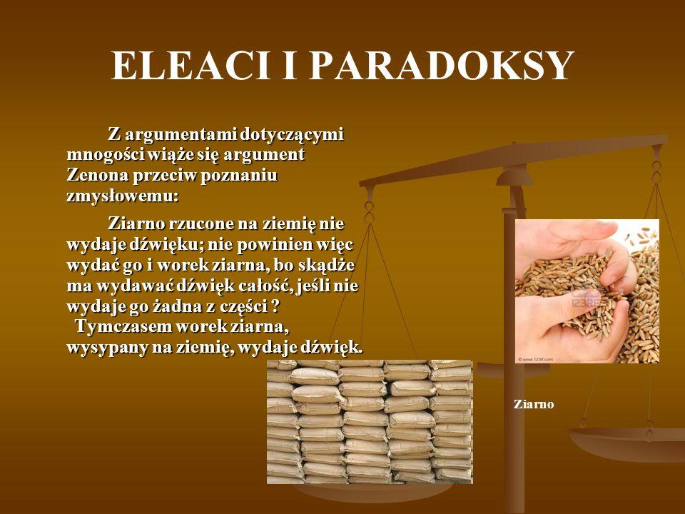 ELEACI I PARADOKSY Z argumentami dotyczącymi mnogości wiąże się argument Zenona przeciw poznaniu zmysłowemu: