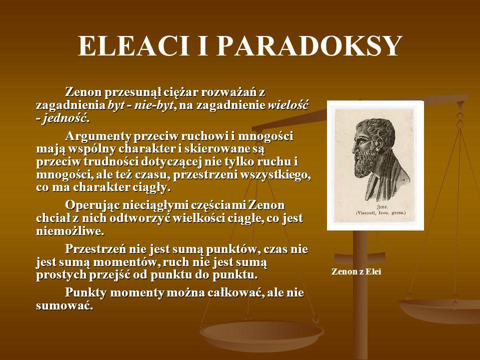 ELEACI I PARADOKSY Zenon przesunął ciężar rozważań z zagadnienia byt - nie-byt, na zagadnienie wielość - jedność.