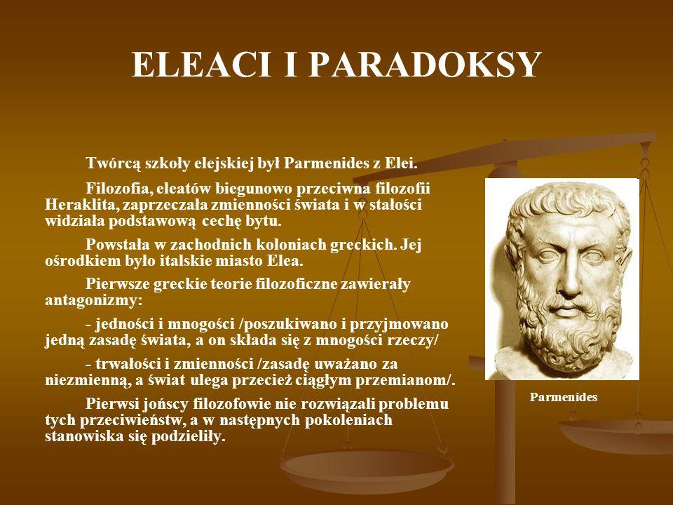 ELEACI I PARADOKSY Twórcą szkoły elejskiej był Parmenides z Elei.
