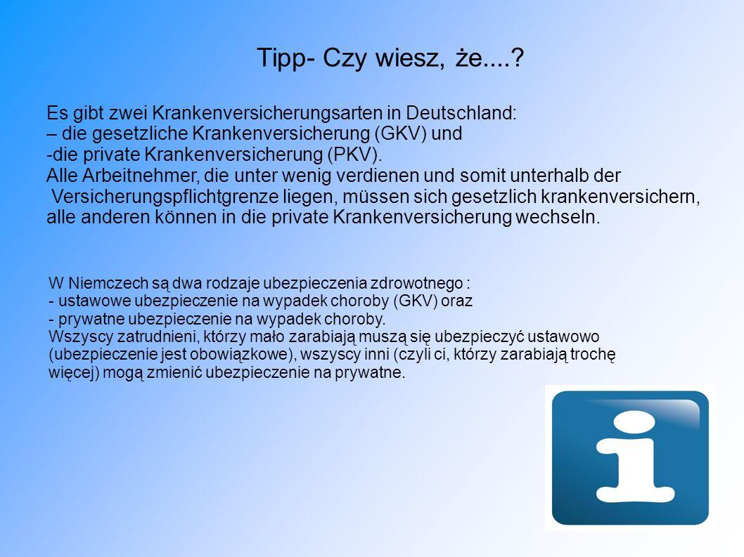 Tipp- Czy wiesz, że.... Es gibt zwei Krankenversicherungsarten in Deutschland: – die gesetzliche Krankenversicherung (GKV) und.