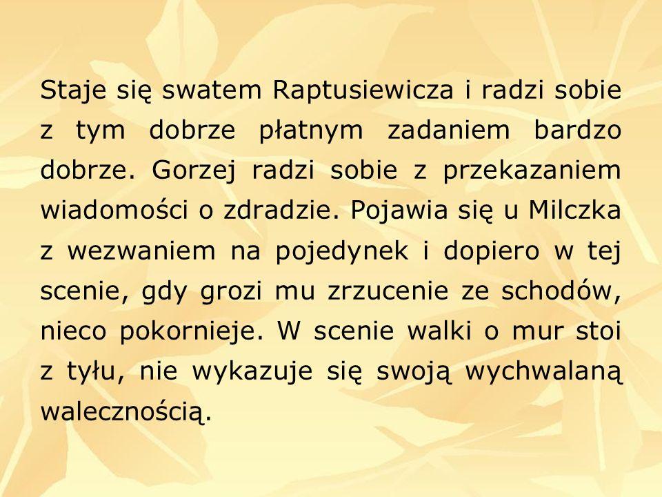 Staje się swatem Raptusiewicza i radzi sobie z tym dobrze płatnym zadaniem bardzo dobrze.