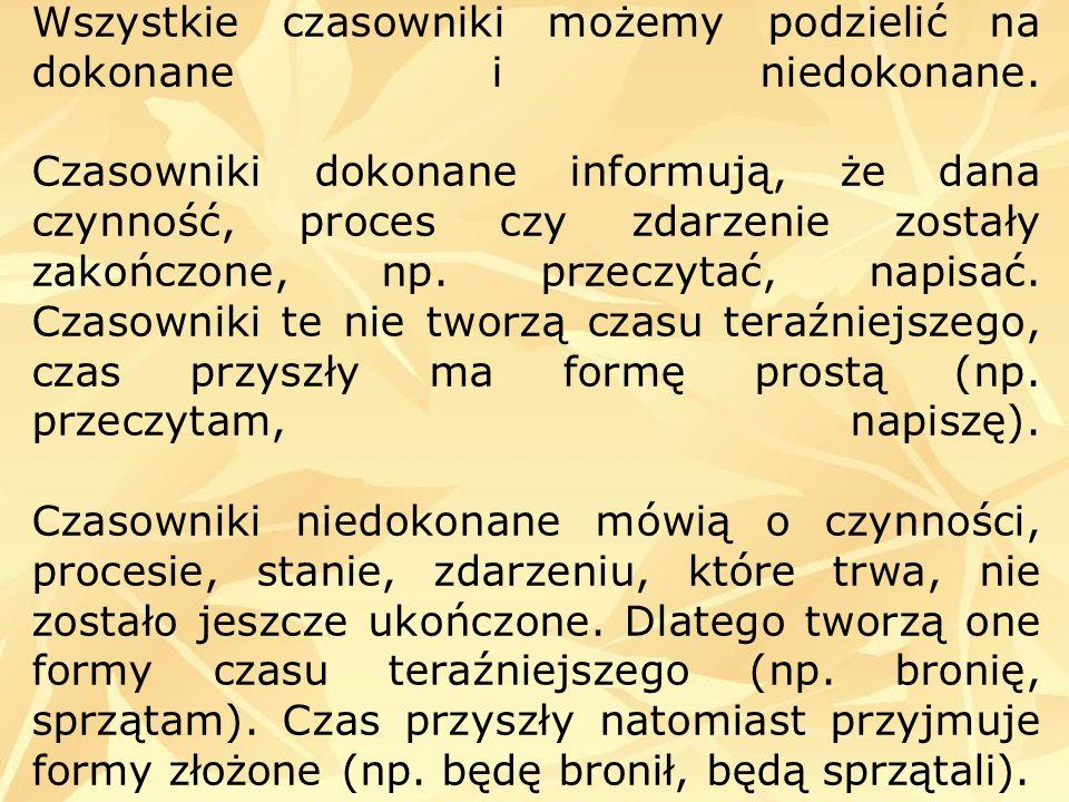 Wszystkie czasowniki możemy podzielić na dokonane i niedokonane