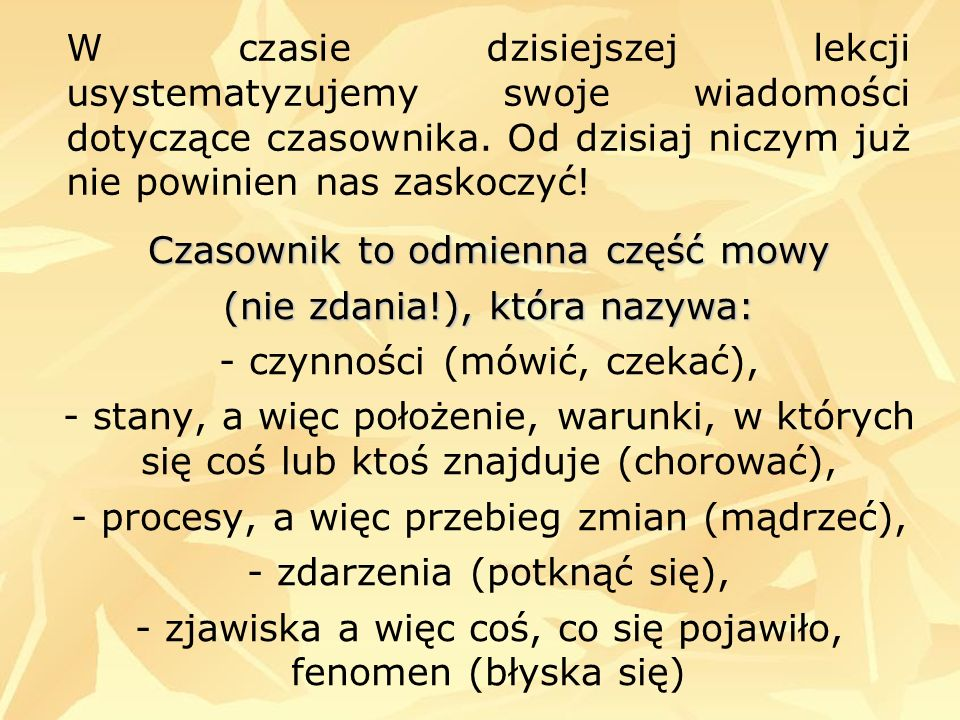 Czasownik to odmienna część mowy (nie zdania!), która nazywa: