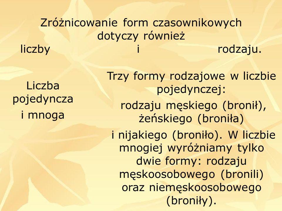Zróżnicowanie form czasownikowych dotyczy również liczby i rodzaju.