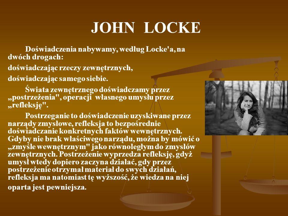 JOHN LOCKE Doświadczenia nabywamy, według Locke a, na dwóch drogach: