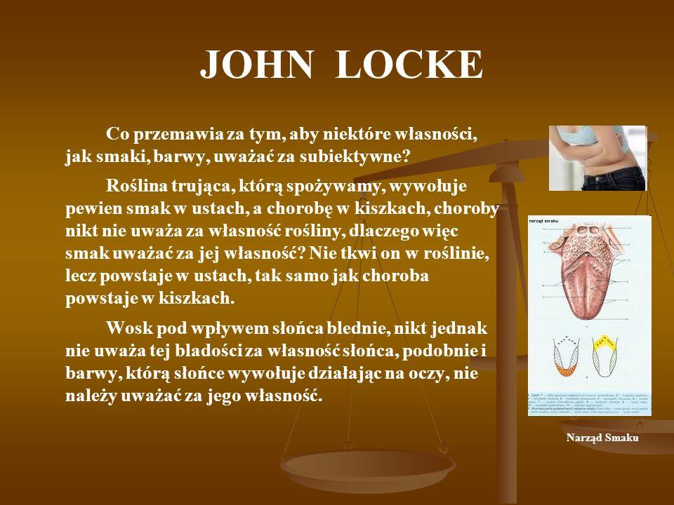 JOHN LOCKE Co przemawia za tym, aby niektóre własności, jak smaki, barwy, uważać za subiektywne