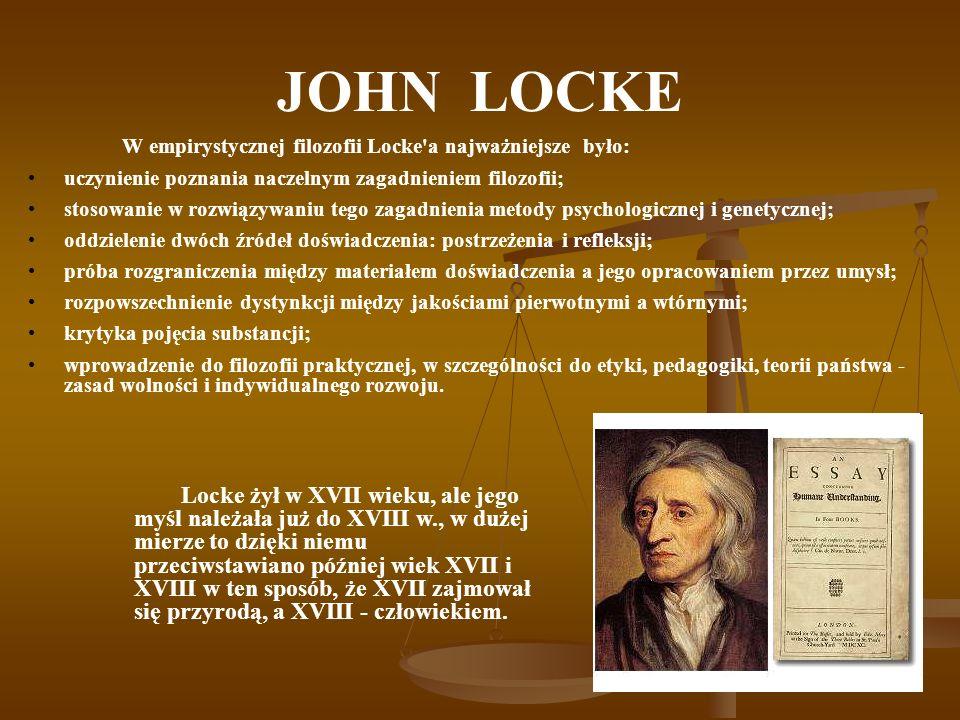 JOHN LOCKE W empirystycznej filozofii Locke a najważniejsze było: uczynienie poznania naczelnym zagadnieniem filozofii;