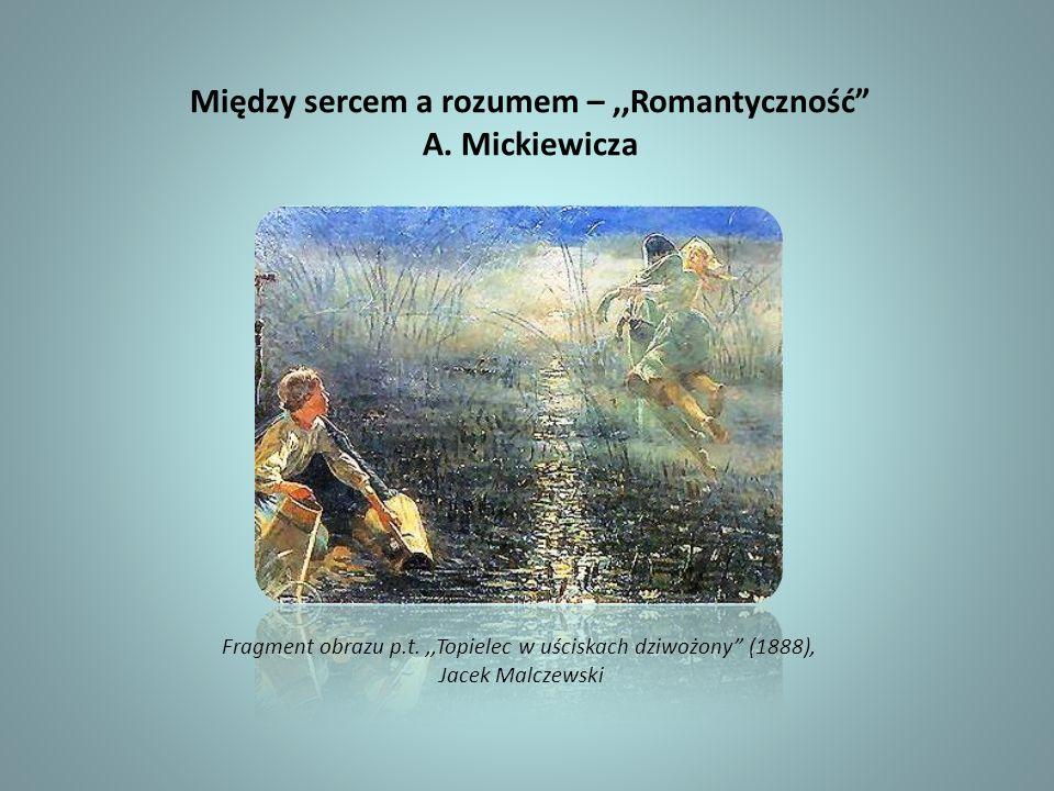 Między sercem a rozumem – ,,Romantyczność A. Mickiewicza