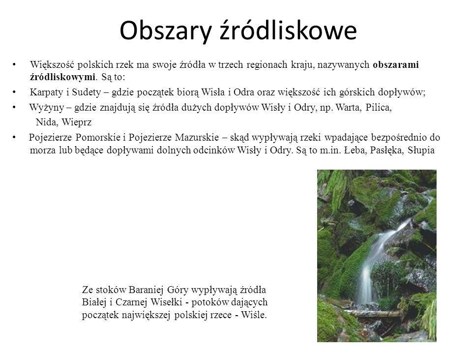 Obszary źródliskowe Większość polskich rzek ma swoje źródła w trzech regionach kraju, nazywanych obszarami źródliskowymi. Są to: