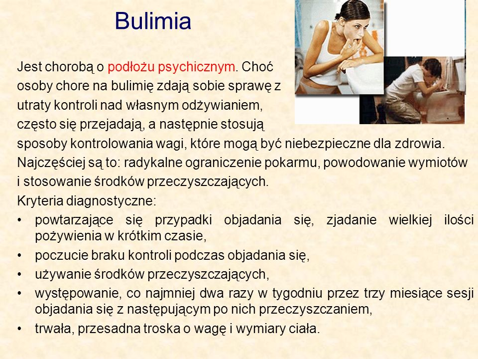 Bulimia Jest chorobą o podłożu psychicznym. Choć