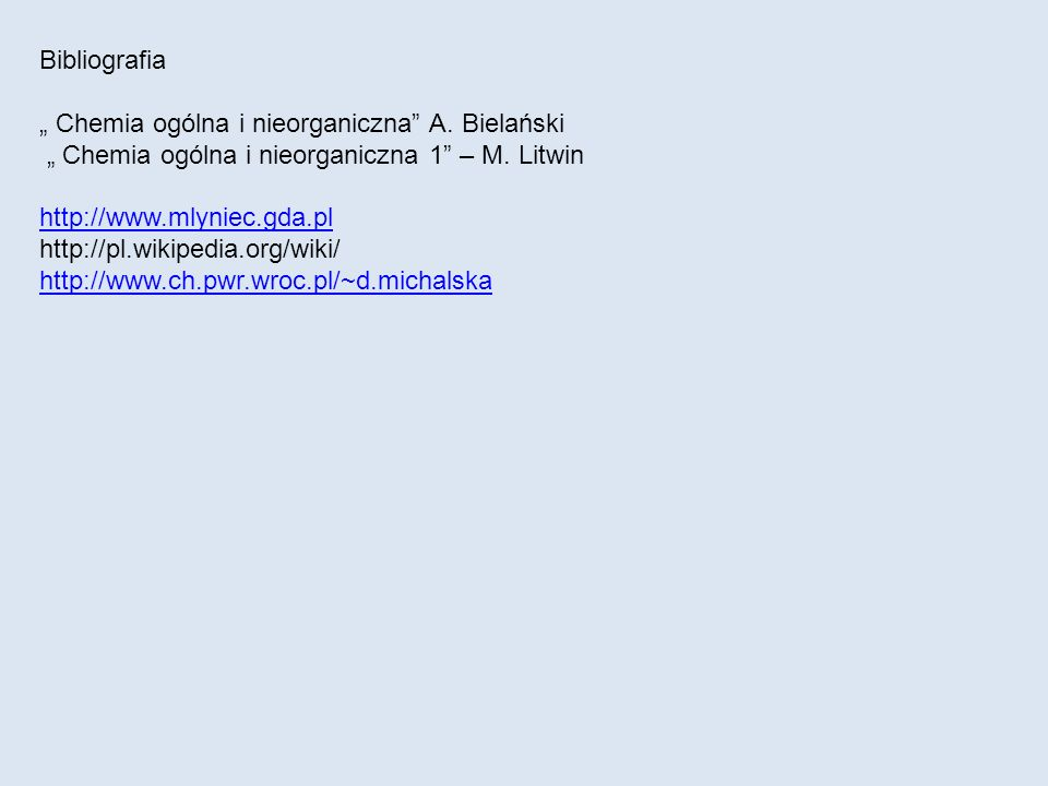 """Bibliografia"""" Chemia ogólna i nieorganiczna A. Bielański. """" Chemia ogólna i nieorganiczna 1 – M. Litwin."""
