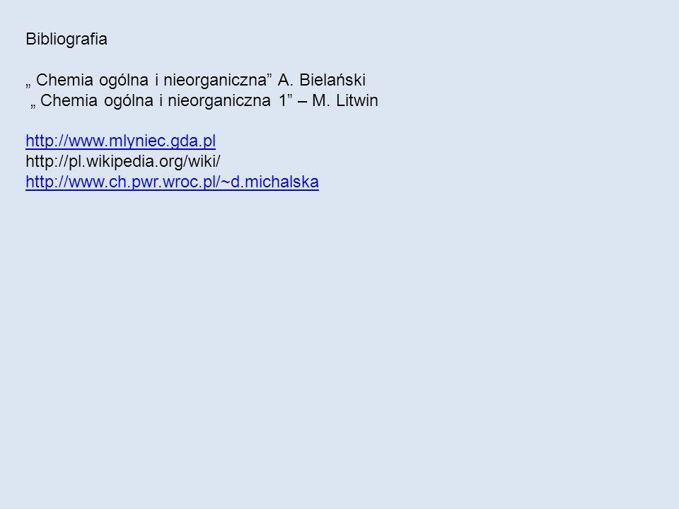 """Bibliografia """" Chemia ogólna i nieorganiczna A. Bielański. """" Chemia ogólna i nieorganiczna 1 – M. Litwin."""