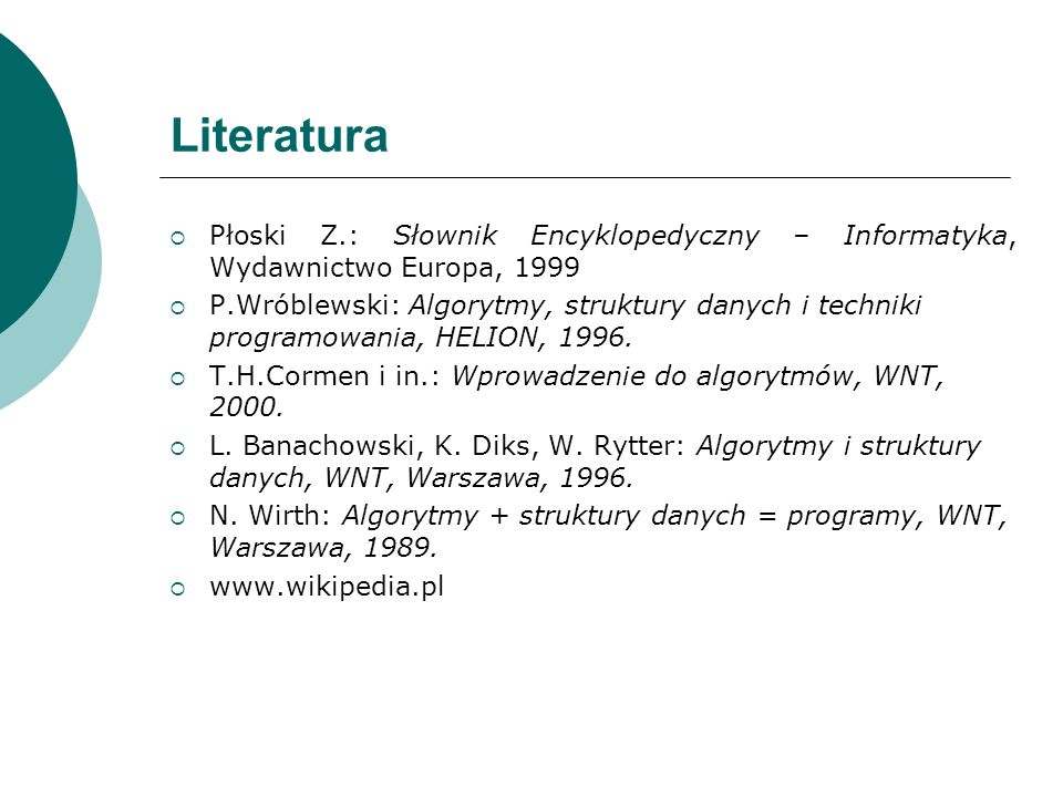 Literatura Płoski Z.: Słownik Encyklopedyczny – Informatyka, Wydawnictwo Europa, 1999.