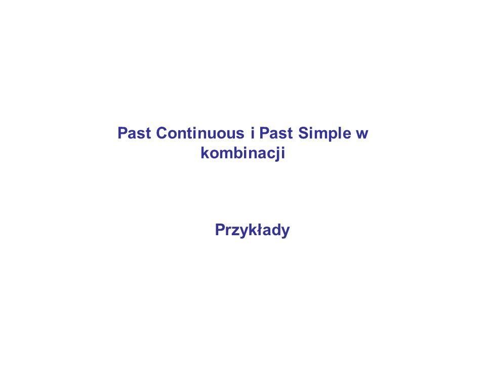 Past Continuous i Past Simple w kombinacji