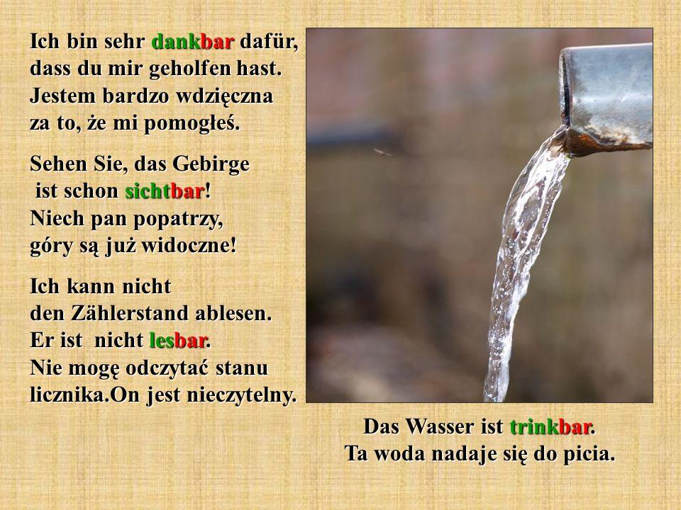 Das Wasser ist trinkbar. Ta woda nadaje się do picia.