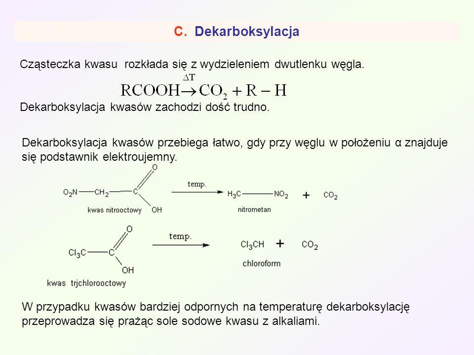 C. Dekarboksylacja Cząsteczka kwasu rozkłada się z wydzieleniem dwutlenku węgla. Dekarboksylacja kwasów zachodzi dość trudno.