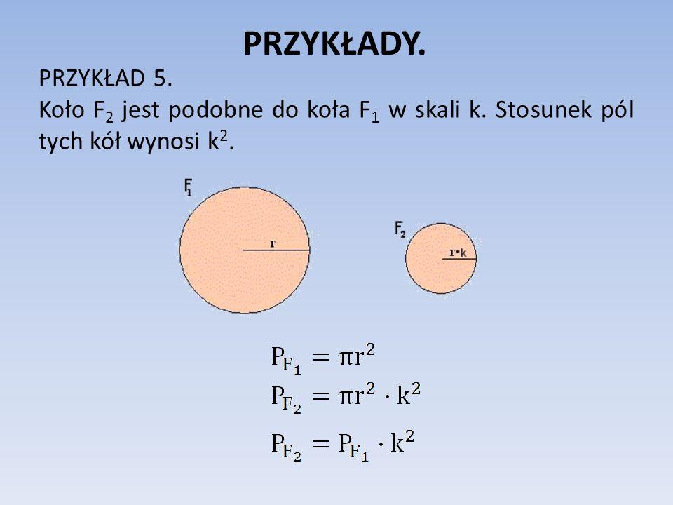 PRZYKŁADY. PRZYKŁAD 5. Koło F2 jest podobne do koła F1 w skali k. Stosunek pól tych kół wynosi k2.