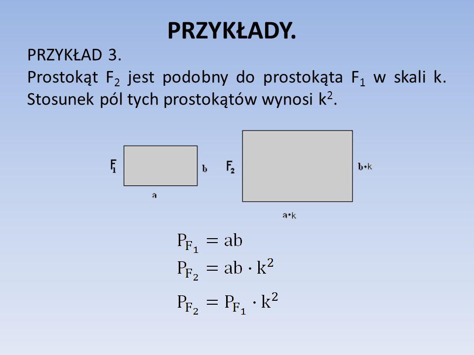 PRZYKŁADY. PRZYKŁAD 3. Prostokąt F2 jest podobny do prostokąta F1 w skali k.
