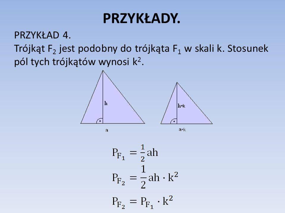 PRZYKŁADY. PRZYKŁAD 4. Trójkąt F2 jest podobny do trójkąta F1 w skali k.