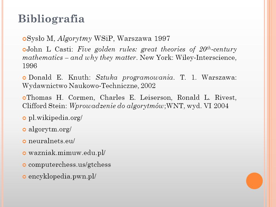 Bibliografia Sysło M, Algorytmy WSiP, Warszawa 1997