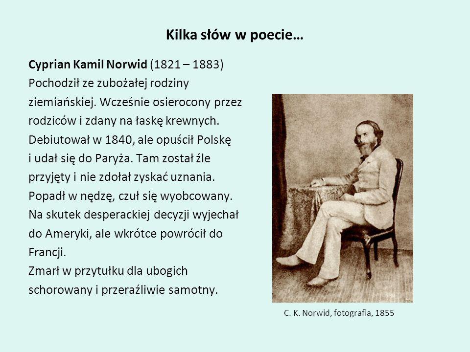 Kilka słów w poecie… Cyprian Kamil Norwid (1821 – 1883)