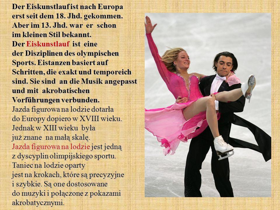 Der Eiskunstlauf ist nach Europa erst seit dem 18. Jhd. gekommen