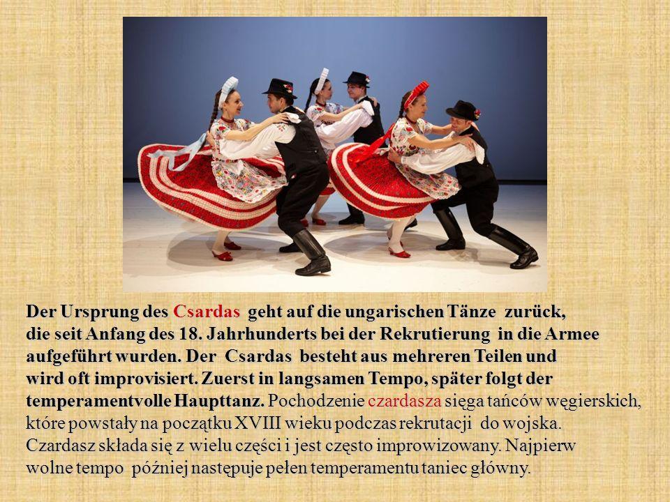 Der Ursprung des Csardas geht auf die ungarischen Tänze zurück, die seit Anfang des 18.