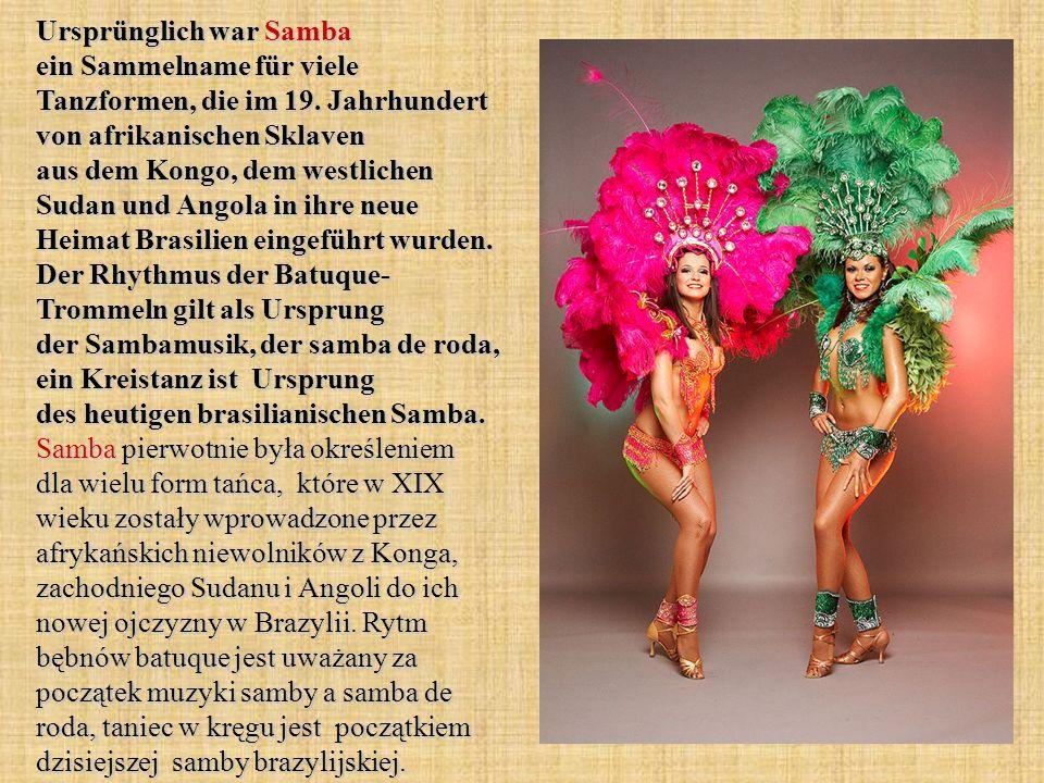 Ursprünglich war Samba ein Sammelname für viele Tanzformen, die im 19
