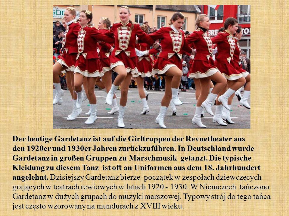 Der heutige Gardetanz ist auf die Girltruppen der Revuetheater aus den 1920er und 1930er Jahren zurückzuführen.