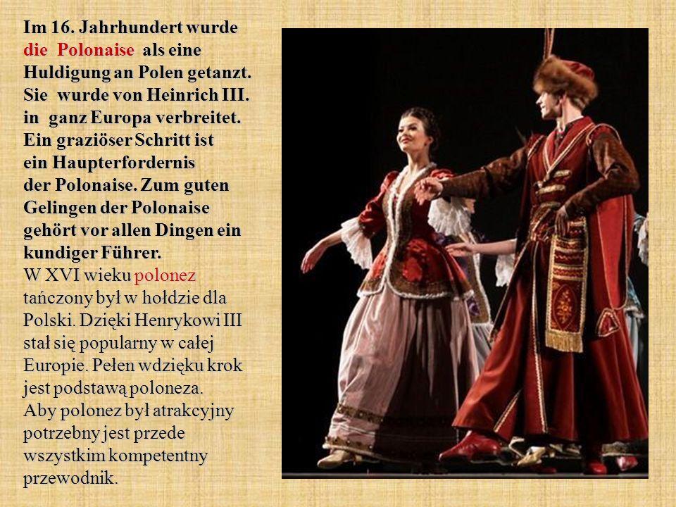 Im 16. Jahrhundert wurde die Polonaise als eine Huldigung an Polen getanzt.