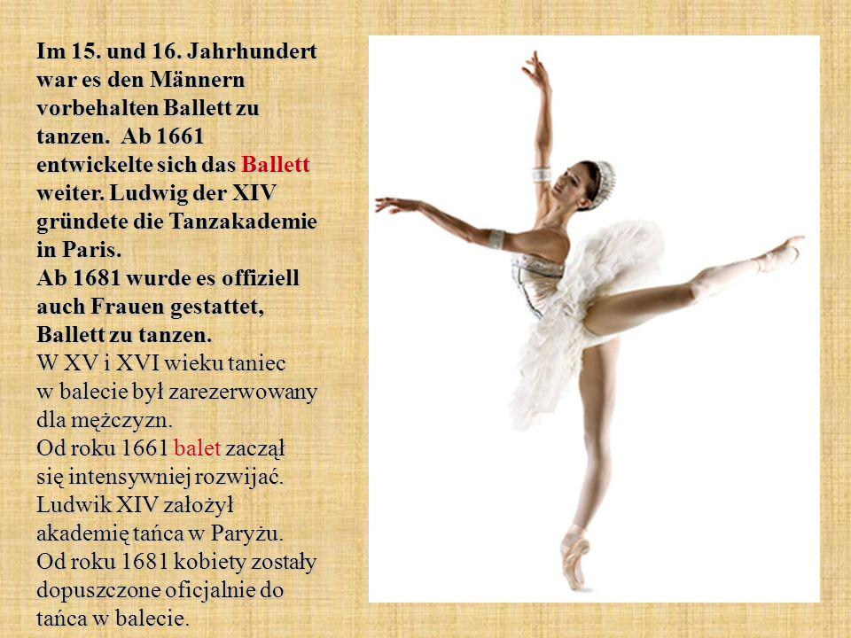 Im 15. und 16. Jahrhundert war es den Männern vorbehalten Ballett zu tanzen.