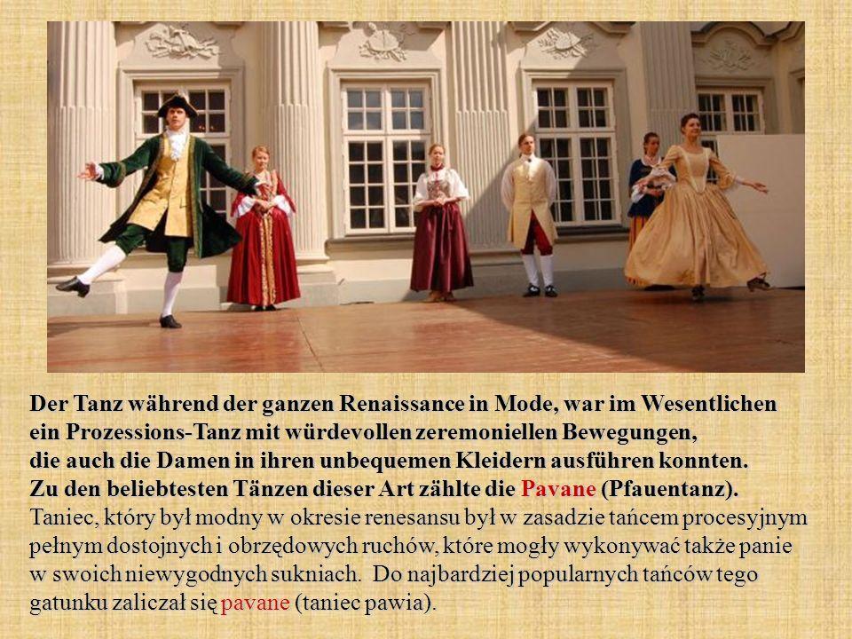 Der Tanz während der ganzen Renaissance in Mode, war im Wesentlichen ein Prozessions-Tanz mit würdevollen zeremoniellen Bewegungen, die auch die Damen in ihren unbequemen Kleidern ausführen konnten.
