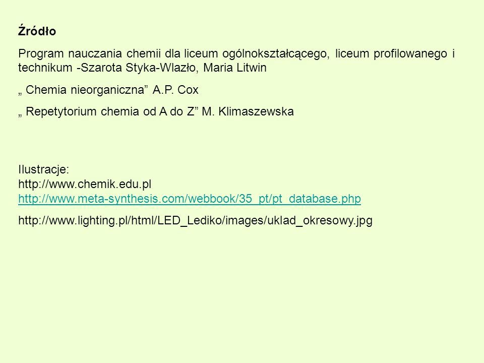 Źródło Program nauczania chemii dla liceum ogólnokształcącego, liceum profilowanego i technikum -Szarota Styka-Wlazło, Maria Litwin.