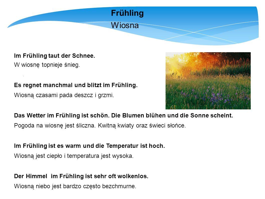 Frühling Wiosna Im Frühling taut der Schnee. W wiosnę topnieje śnieg.
