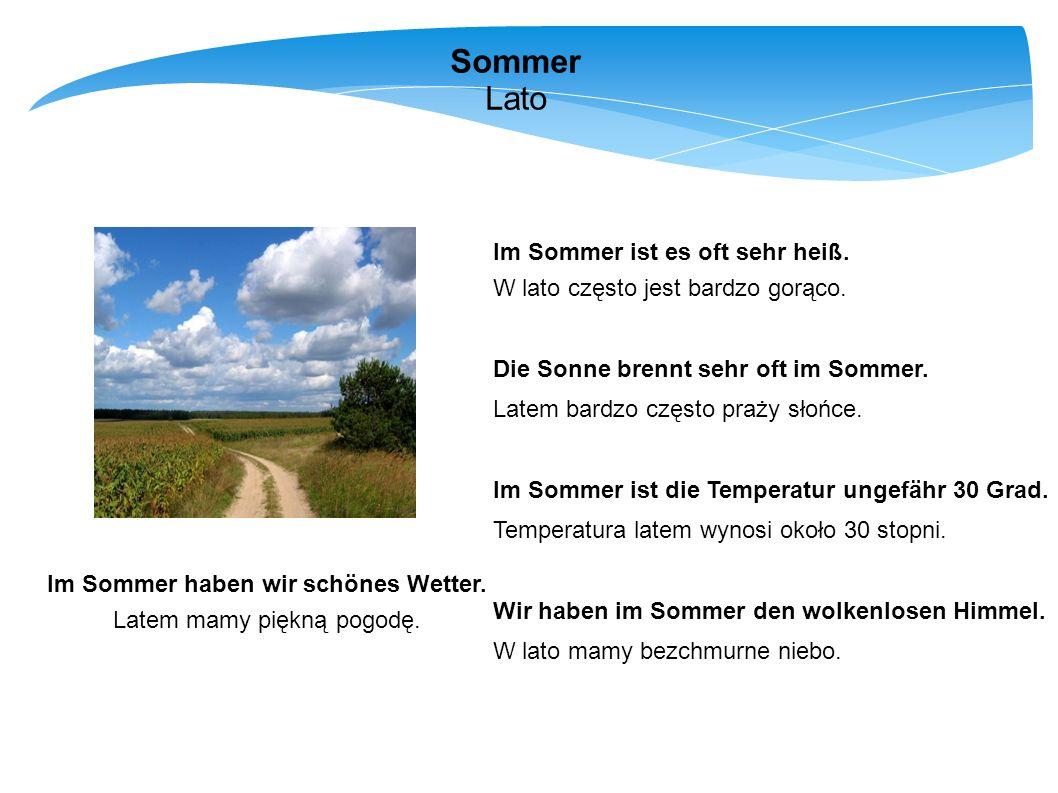Im Sommer haben wir schönes Wetter.