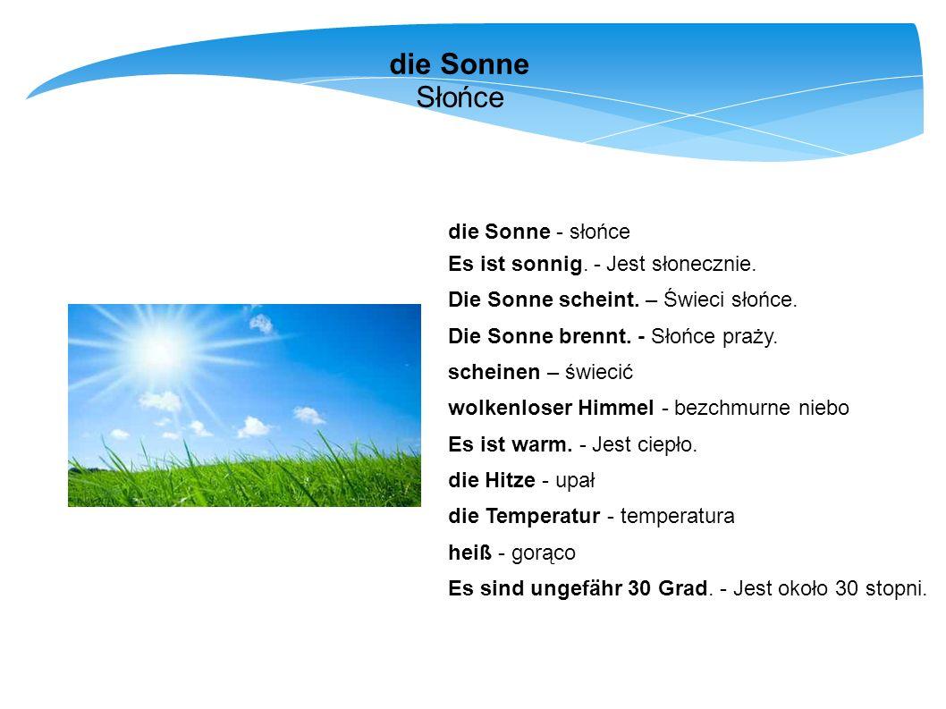 die Sonne Słońce die Sonne - słońce Es ist sonnig. - Jest słonecznie.