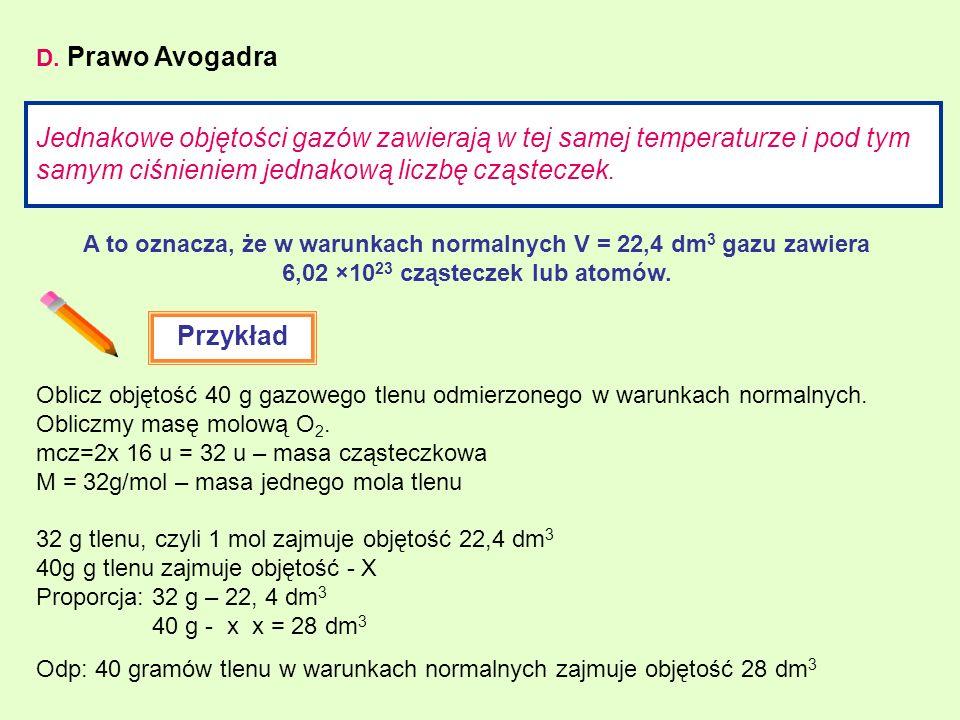 D. Prawo Avogadra Jednakowe objętości gazów zawierają w tej samej temperaturze i pod tym samym ciśnieniem jednakową liczbę cząsteczek.