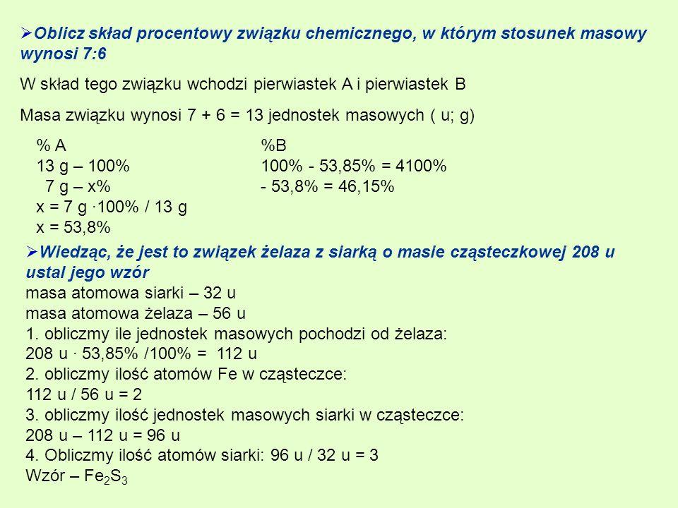 Oblicz skład procentowy związku chemicznego, w którym stosunek masowy wynosi 7:6