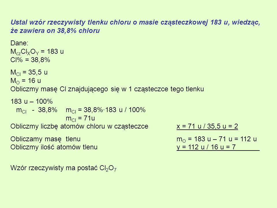 Ustal wzór rzeczywisty tlenku chloru o masie cząsteczkowej 183 u, wiedząc, że zawiera on 38,8% chloru