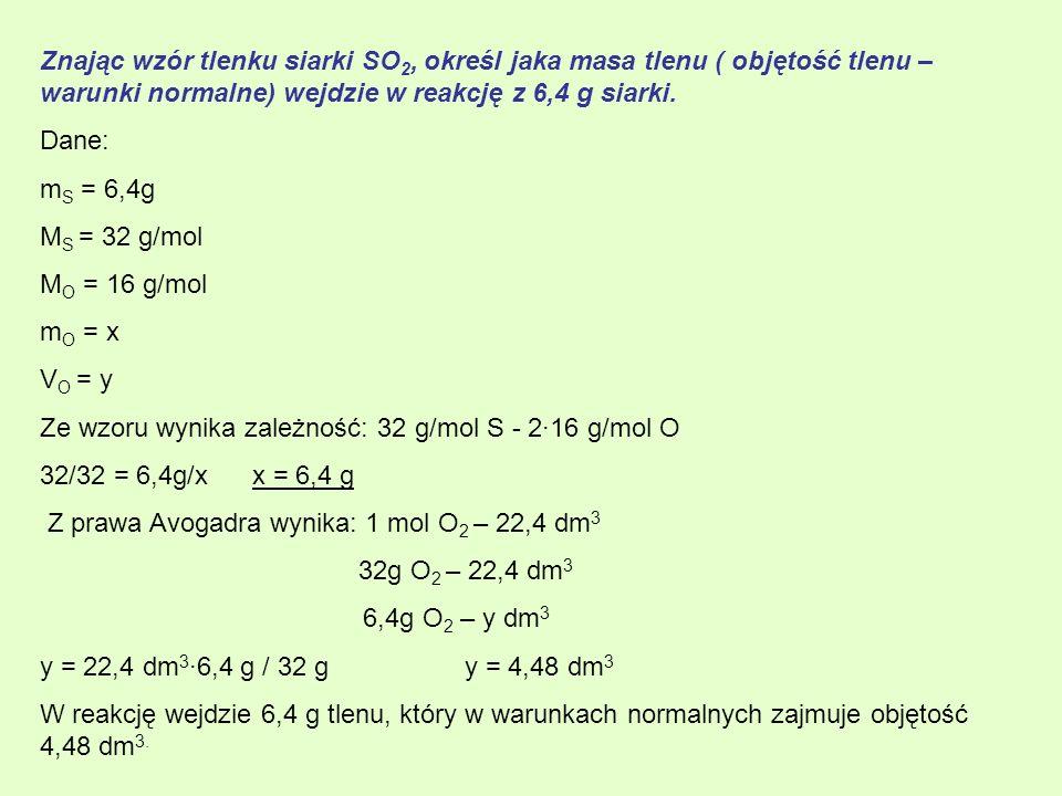 Znając wzór tlenku siarki SO2, określ jaka masa tlenu ( objętość tlenu – warunki normalne) wejdzie w reakcję z 6,4 g siarki.