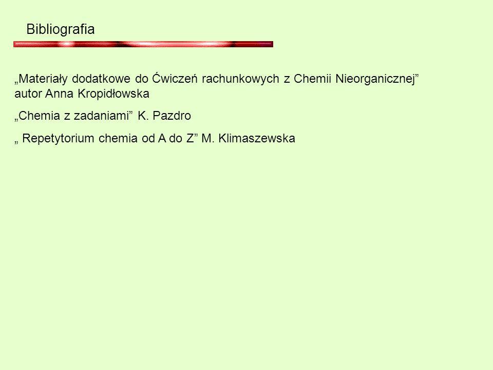 """Bibliografia """"Materiały dodatkowe do Ćwiczeń rachunkowych z Chemii Nieorganicznej autor Anna Kropidłowska."""
