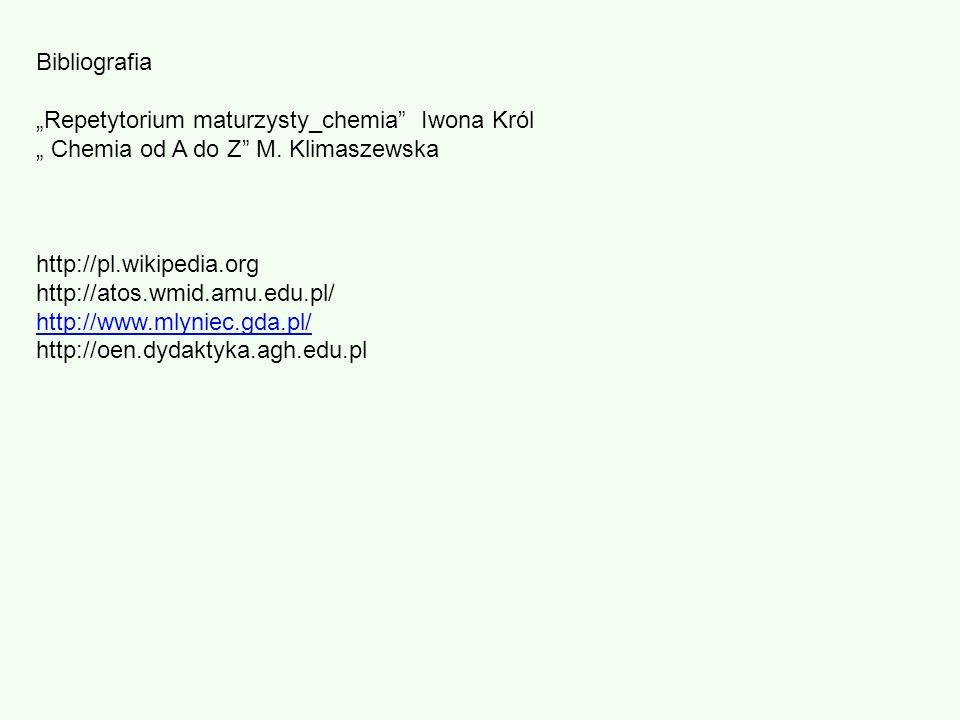 """Bibliografia """"Repetytorium maturzysty_chemia Iwona Król. """" Chemia od A do Z M. Klimaszewska. http://pl.wikipedia.org."""