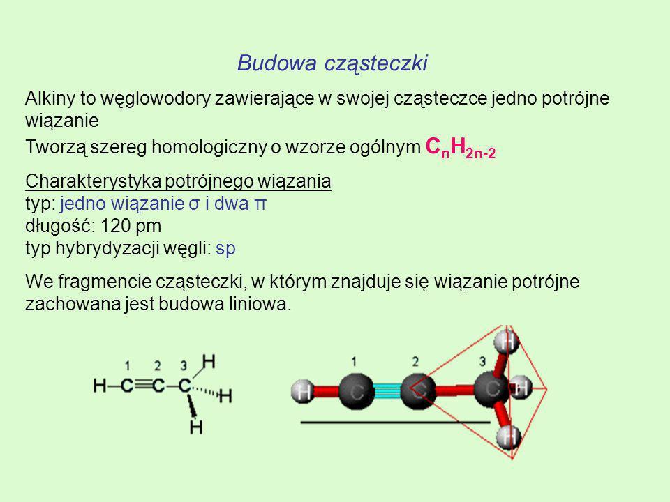 Budowa cząsteczki Alkiny to węglowodory zawierające w swojej cząsteczce jedno potrójne wiązanie Tworzą szereg homologiczny o wzorze ogólnym CnH2n-2.