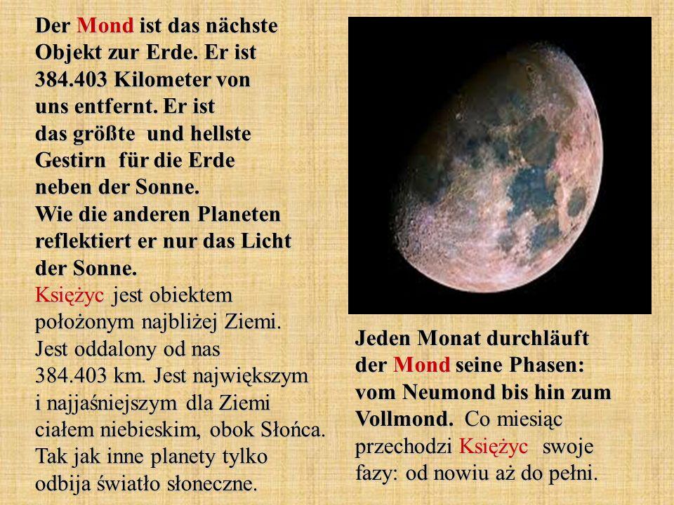 Der Mond ist das nächste Objekt zur Erde. Er ist 384