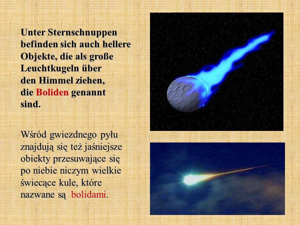 Unter Sternschnuppen befinden sich auch hellere Objekte, die als große Leuchtkugeln über den Himmel ziehen, die Boliden genannt sind.