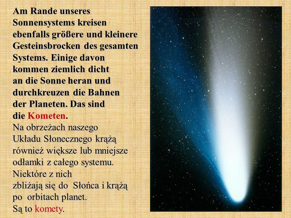 Am Rande unseres Sonnensystems kreisen ebenfalls größere und kleinere Gesteinsbrocken des gesamten Systems.