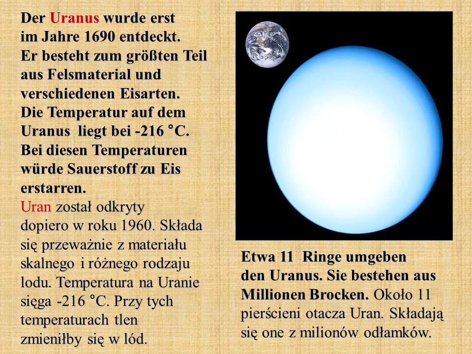 Der Uranus wurde erst im Jahre 1690 entdeckt