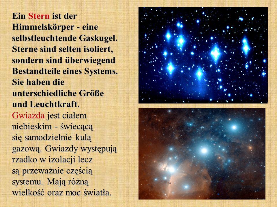 Ein Stern ist der Himmelskörper - eine selbstleuchtende Gaskugel