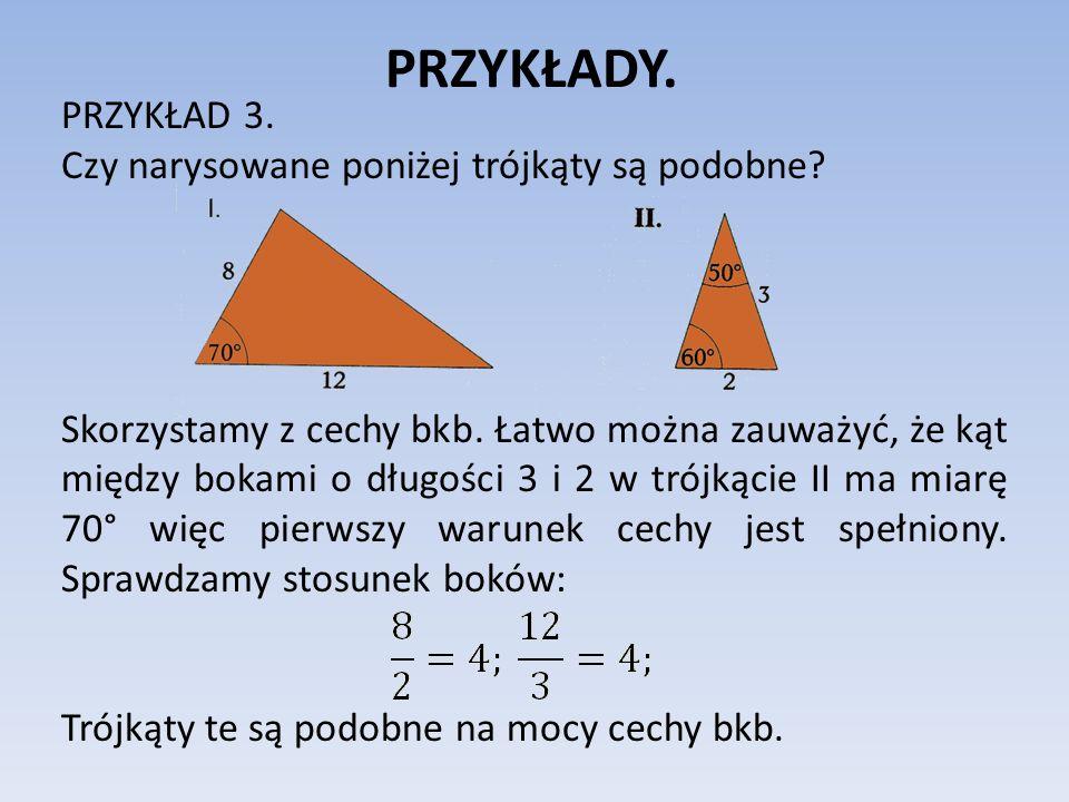 PRZYKŁADY. PRZYKŁAD 3. Czy narysowane poniżej trójkąty są podobne